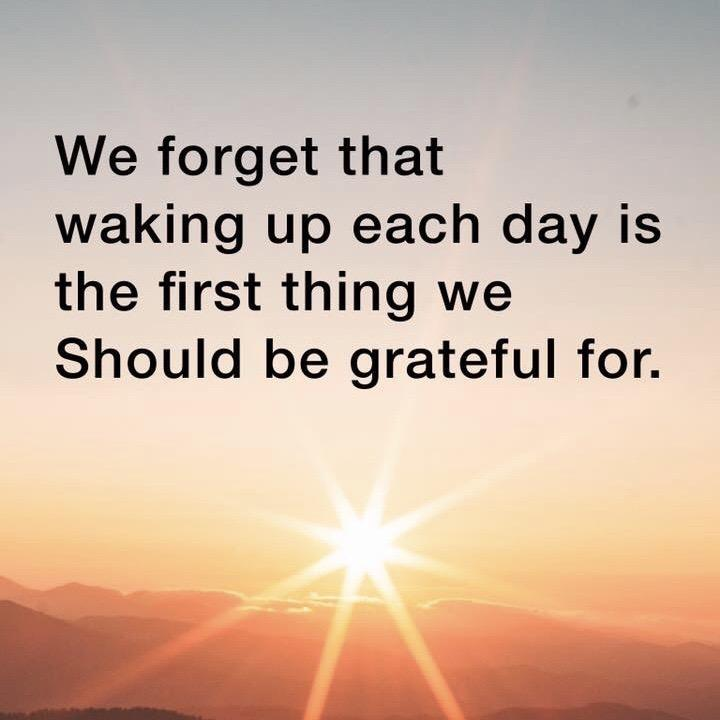 Be grateful for another new day.